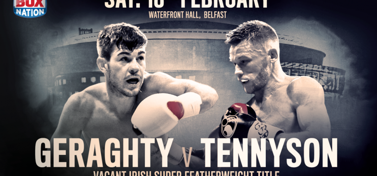 IRISH PRIDE AT STAKE AS GERAGHTY AND TENNYSON CLASH IN BELFAST