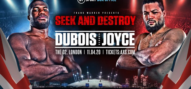 IT'S ON! DUBOIS V JOYCE CONFIRMED FOR O2 ARENA ON APRIL 11